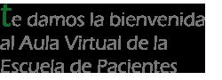 te damos bienvenida al aulta virtual de la escuela de pacientes